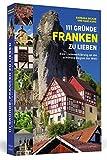 111 Gründe, Franken zu lieben: Eine Liebeserklärung an die schönste Region der Welt - Barbara Dicker