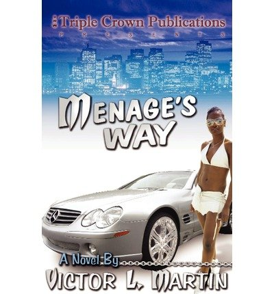 Menage's Way: Triple Crown Publications Presents [ MENAGE'S WAY: TRIPLE CROWN PUBLICATIONS PRESENTS ] by Martin, Victor (Author ) on Nov-15-2004 Paperback