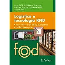 Logistica e Tecnologia RFID: Creare Valore Nella Filiera Alimentare e nel Largo Consumo (Food) (Italian Edition)