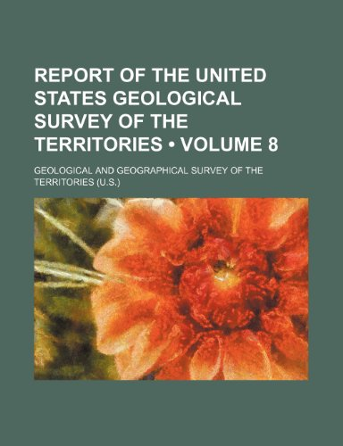 Report of the United States Geological Survey of the Territories (Volume 8)