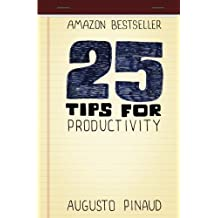 25 Tips for Productivity by Augusto Pinaud (2012-09-18)