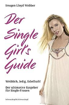 Der Single Girl's Guide: Weiblich, ledig, fabelhaft!     Der ultimative Ratgeber für Single-Frauen
