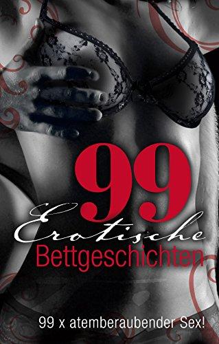 99 erotische Bettgeschichten: 99 x atemberaubender Sex