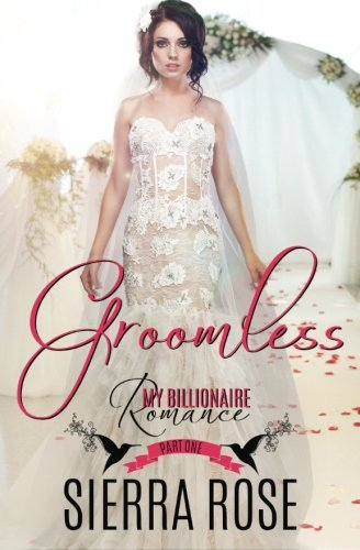 Groomless - Part 1: Volume 1 (My Billionaire Romance)
