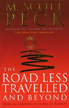 The Road Less Travelled And Beyond: Spiritual Growth in an Age of Anxiety by [Peck, M. Scott]