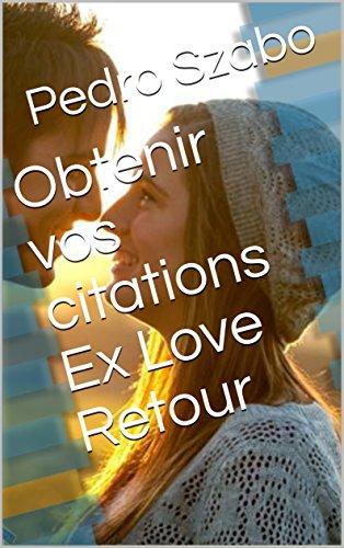 Obtenir vos citations Ex Love Retour par Pedro  Szabo