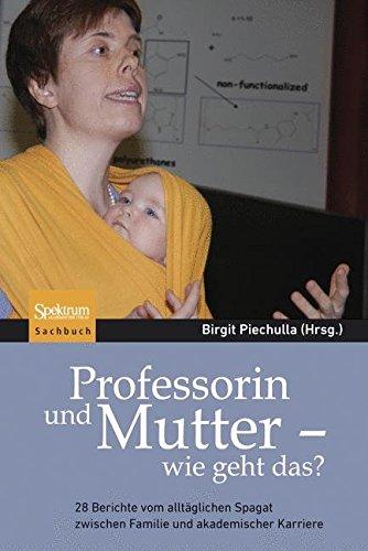 Buchcover: Professorin und Mutter - wie geht das?: 28 Berichte vom alltäglichen Spagat zwischen Familie und akademischer Karriere
