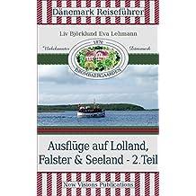 Dänemark Reiseführer: Ausflüge auf Lolland, Falster und Seeland 2. Teil (Unbekanntes Dänemark)