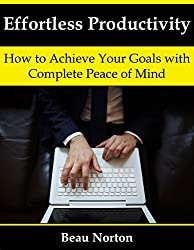 Effortless Productivity: How to Achieve Your Goals with Complete Peace of Mind (English Edition)