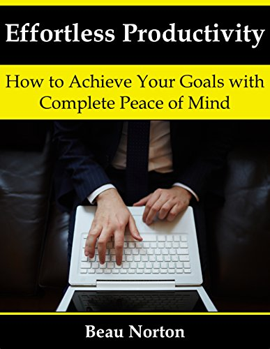 Effortless Productivity: How to Achieve Your Goals with Complete Peace of Mind