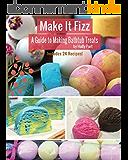 Make It Fizz: A Guide to Making Bathtub Treats (English Edition)
