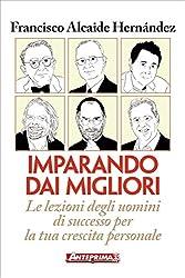 Imparando dai migliori: Le lezioni degli uomini di successo per la tua crescita personale (Italian Edition)