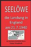SEELÖWE: Die Landung in England am 21. Juli 1940. Eine Alternative Geschichte. Bd. 1