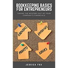 Bookkeeping Basics for Entrepreneurs: Taking the Mystery Out of Your Company's Financials (English Edition)