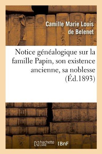 Notice généalogique sur la famille Papin, son existence ancienne, sa noblesse, (Éd.1893)