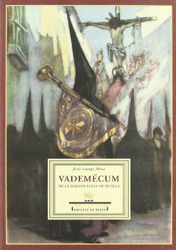 Vademécum de la Semana Santa de Sevilla : datos, cifras, anécdotas, leyendas y tradiciones