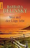 Wer mit der Lüge lebt: Roman - Barbara Delinsky