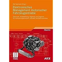 Elektronisches Management motorischer Fahrzeugantriebe: Elektronik, Modellbildung, Regelung und Diagnose für Verbrennungsmotoren, Getriebe und Elektroantriebe (ATZ/MTZ-Fachbuch)