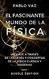 El fascinante mundo de la Física: Un viaje a través de las leyes y los conceptos de la Física clásica y moderna