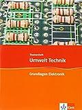 Grundlagen Elektronik: Themenheft Klasse 7-10 (Umwelt Technik)