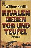 Rivalen gegen Tod und Teufel. Roman - Wilbur Smith