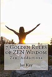 7 Golden Rules of ZEN Wisdom: Zen, Conditioning, Mind, Addictions (English Edition)