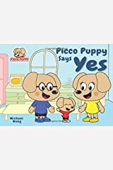 Picco Puppy Says Yes: Moral Story For Kids, 3, 4, 5, 6, 7 Year Olds, Preschoolers, Kindergarteners, Boys & Girls. Short 5 Minute Story Where Picco Learns The Value Of Saying Yes Instead Of No. Paperback