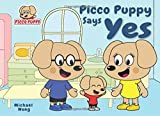 Picco Puppy Says Yes: Moral Story For Kids, 3, 4, 5, 6, 7 Year Olds, Preschoolers, Kindergarteners, Boys & Girls. Short 5 Minute Story Where Picco Learns The Value Of Saying Yes Instead Of No.