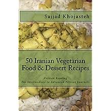 Persian Reading: 50 Iranian Vegetarian Food & Dessert Recipes: For Intermediate to Advanced Farsi Learners (Persian Food)