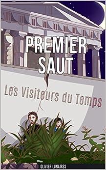 Premier Saut: Les Visiteurs du Temps par [Lunaires, Olivier]