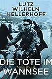 Die Tote im Wannsee: Kriminalroman von Lutz Wilhelm Kellerhoff
