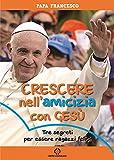 Scarica Libro Crescere nell amicizia con Gesu Tre segreti per essere ragazzi felici (PDF,EPUB,MOBI) Online Italiano Gratis