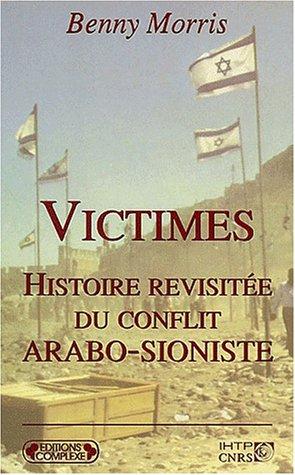 Victimes, histoire revisitée du conflit arabo-sioniste par Benny Morris