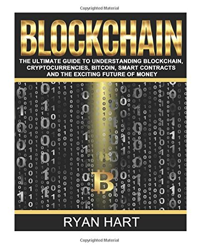 Blockchain: The Ultimate Guide to Understanding Blockchain, Cryptocurrencies, Bitcoin, Smart Contracts and the Exciting Future of Money