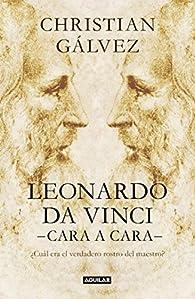 Leonardo da Vinci -cara a cara- par Christian Gálvez