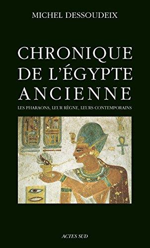 Chronique de l'Egypte ancienne: Les pharaons, leur règne, leurs contemporains (ESSAIS SCIENCES) par Dessoudeix Michel