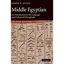 Middle Egyptian: An Introduction to the Language and Culture of Hieroglyphs by James P. Allen (2010-04-15)