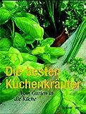 Die besten Küchenkräuter: Vom Garten in die Küche