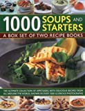 1000 Soups and Starters: A Box Set of Two Recipe Books: The Ultimate Collection of Appetizers, with Delicious Recipes from Around the World, Shown in Over 1000 Glorious Photographs
