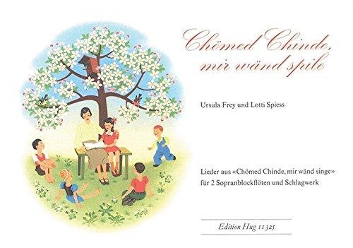 """Chömed Chinde, mir wänd spile: Lieder aus """"Chömed Chinde, mir wänd singe"""" für 2 Sopranblockflöten und Schlagwerk"""