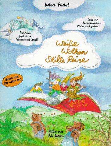 Weisse Wolken - Stille Reise: Ruhe und Entspannung für Kinder ab 4 Jahren. Mit vielen Geschichten, Übungen und Musik