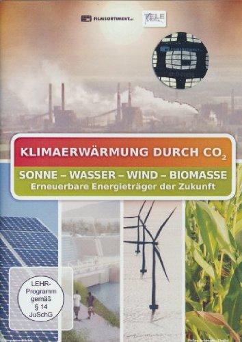 Klimaerwärmung durch CO2: Sonne - Wasser - Wind - Biomasse