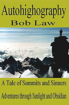 Autohighography: A Tale of Summits and Sinners (English Edition) par [Law, Bob]