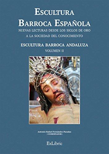 Escultura Barroca Española. Escultura Barroca Andaluza: 2 (Escultura Barroca Española. Nuevas Lecturas Desde Los Siglos De Oro A La Sociedad Del Conocimiento)