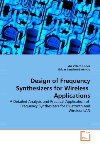Design of Frequency Synthesizers for Wireless Applications: A Detailed Analysis and Practical Application of Frequency Synthesizers for Bluetooth and Wireless LAN by Ari Valero-Lopez (2008-11-14)