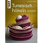Tunesisch häkeln: Das Standardwerk zur Trendtechnik