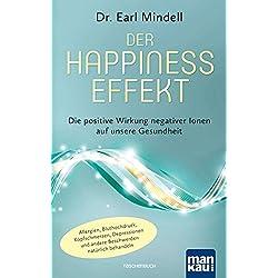Der Happiness-Effekt - Die positive Wirkung negativer Ionen auf unsere Gesundheit: Allergien, Bluthochdruck, Kopfschmerzen, Depressionen und andere Beschwerden natürlich behandeln