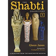The Shabti Collections: 5: A Selection from the Manchester Museum by Glenn Janes (2012-10-24)