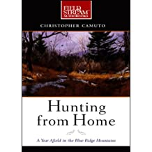 Hunting from Home: A Year Afield in the Blue Ridge Mountains (Field & Stream)