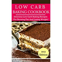 Low Carb Baking Cookbook: Tasty Low Carb Baking Recipes For Burning Fat And Losing Weight! (Low Carb Diet Cookbook Book 4) (English Edition)